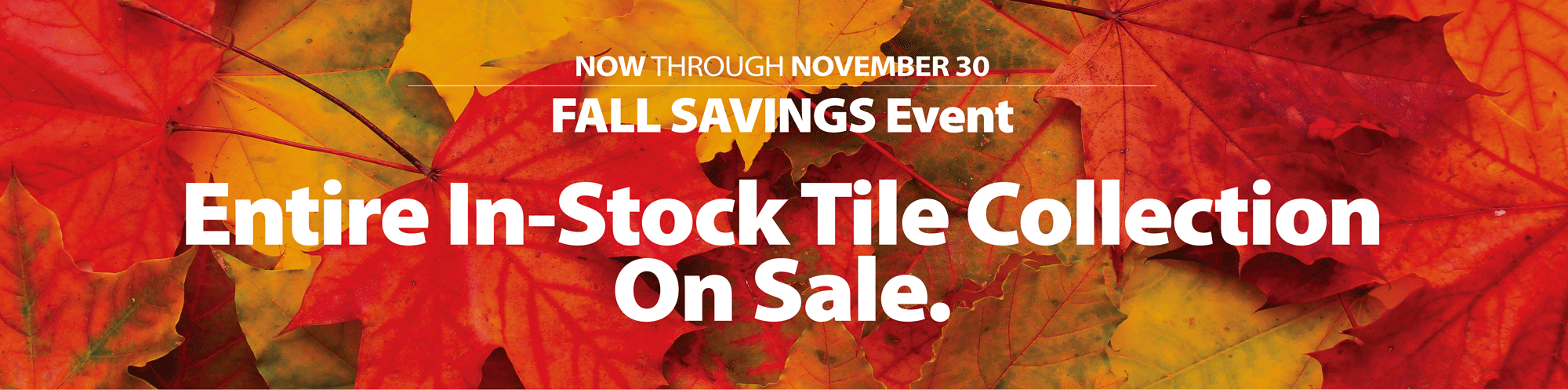 Now through November 30 - Entire In-Stock Tile Collection on Sale